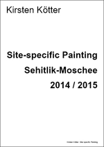 Kirsten Kötter: Site-specific Painting Sehitlik-Moschee, Berlin, 14 pages, 4 MB (deutsch / English), 2014 / 2015